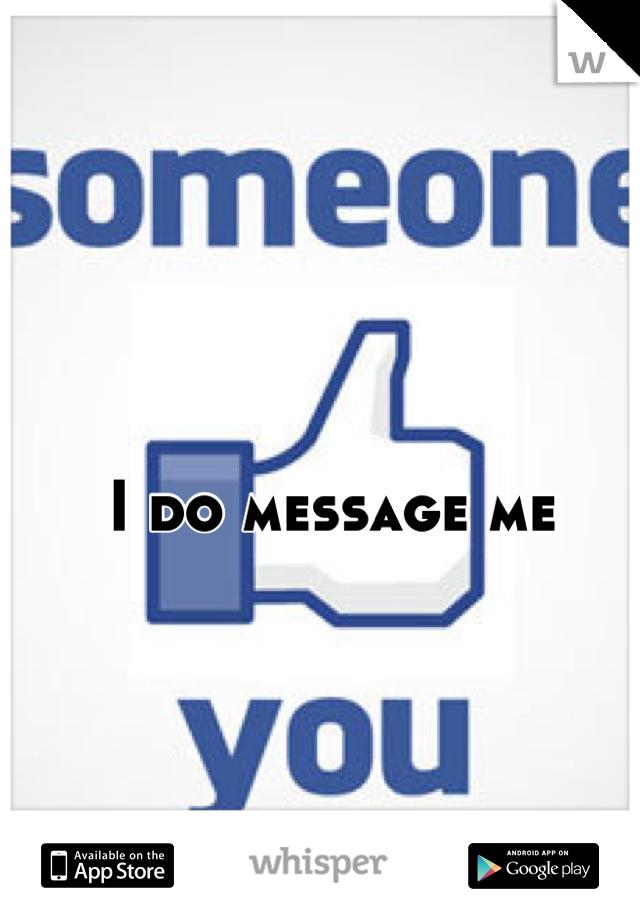 I do message me