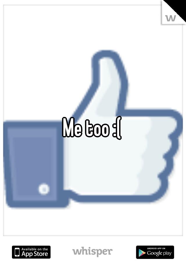 Me too :(
