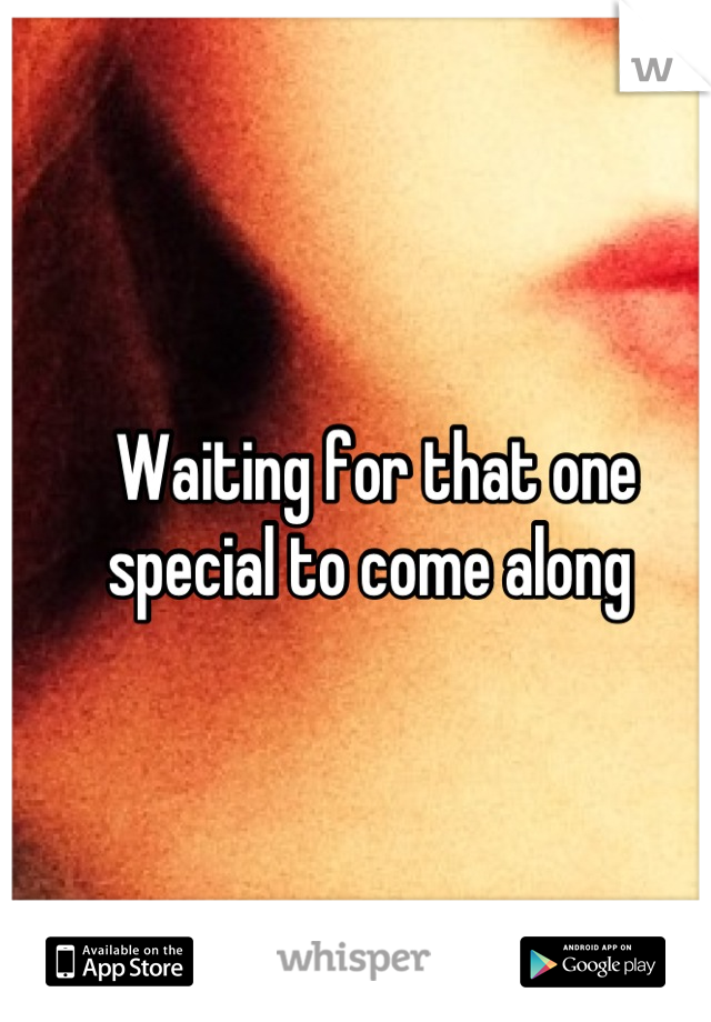 Waiting for that one special to come along