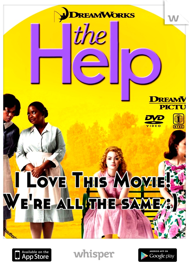 I Love This Movie! We're all the same :)