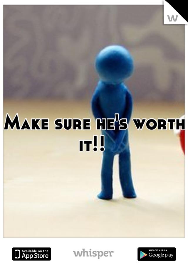 Make sure he's worth it!!