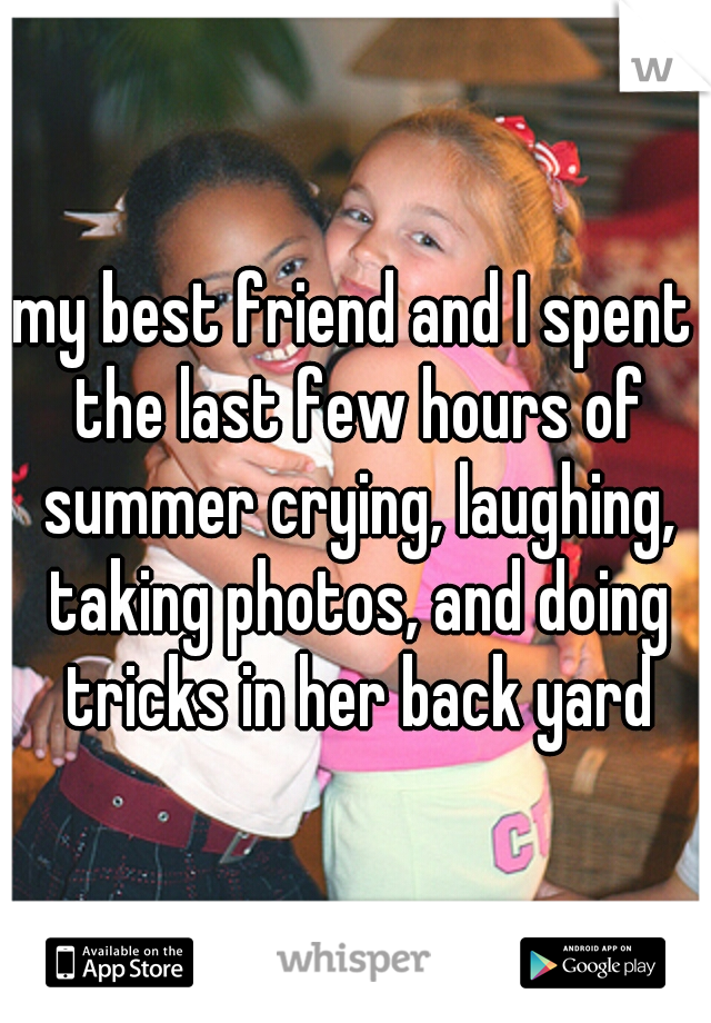 my best friend and I spent the last few hours of summer crying, laughing, taking photos, and doing tricks in her back yard