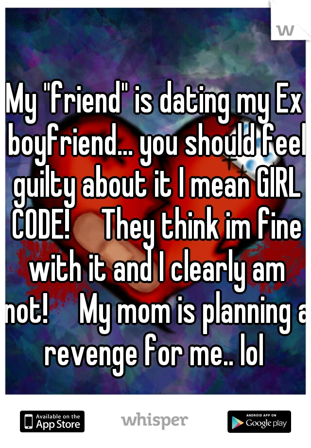 i am dating my ex boyfriend friend