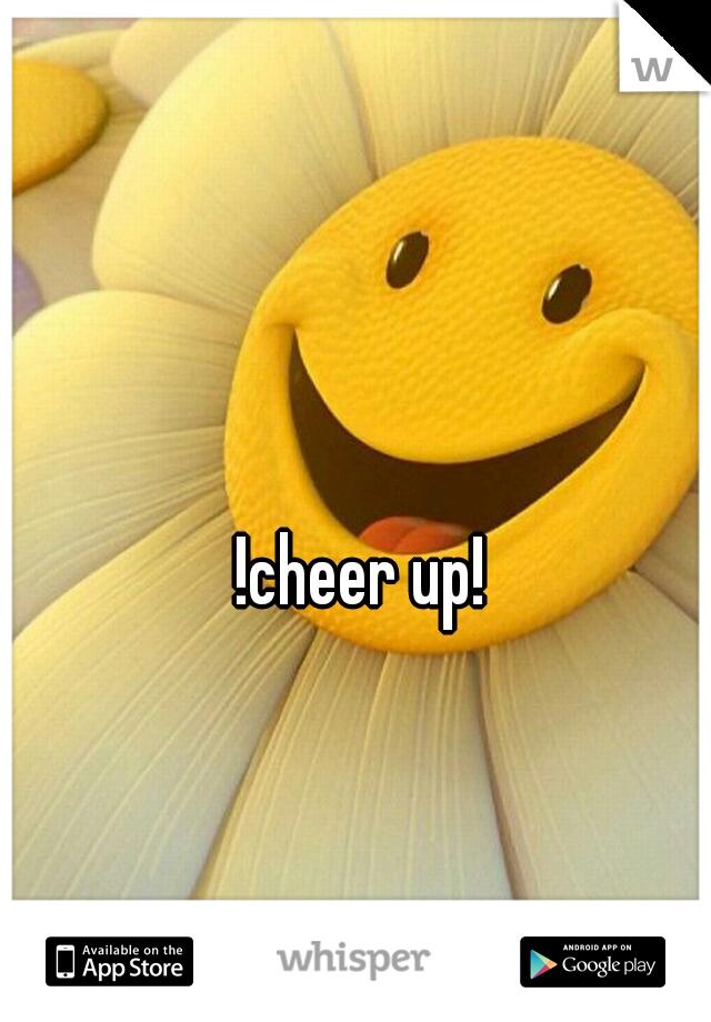 !cheer up!