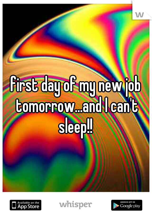 first day of my new job tomorrow...and I can't sleep!!