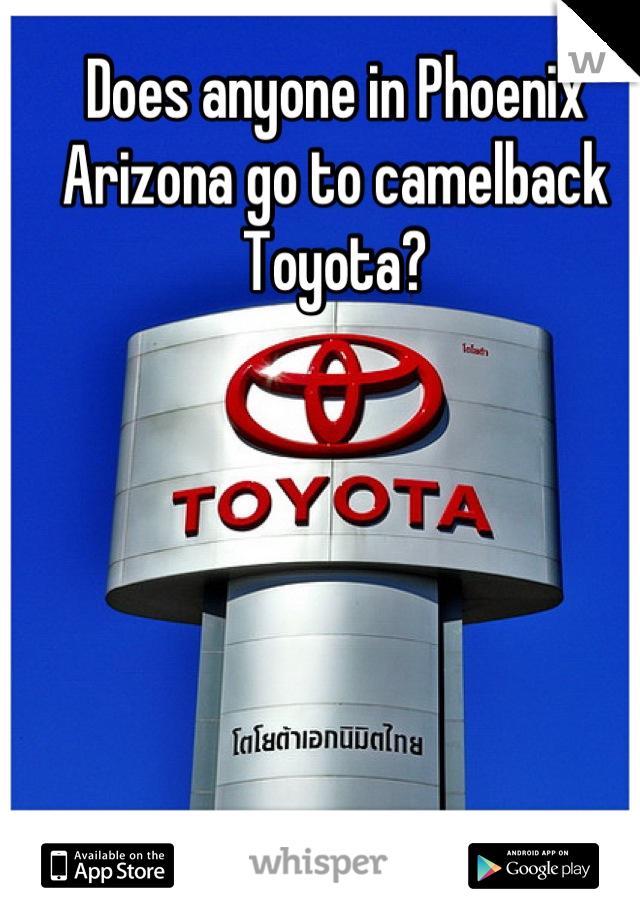 Does anyone in Phoenix Arizona go to camelback Toyota?