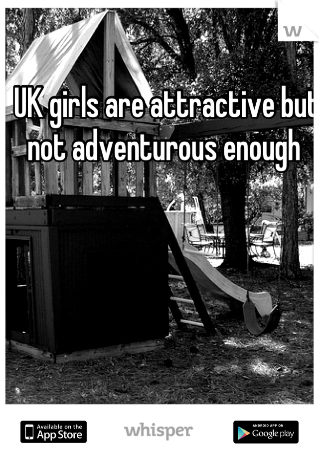 UK girls are attractive but not adventurous enough