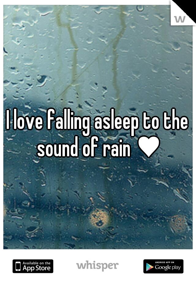 I love falling asleep to the sound of rain ♥