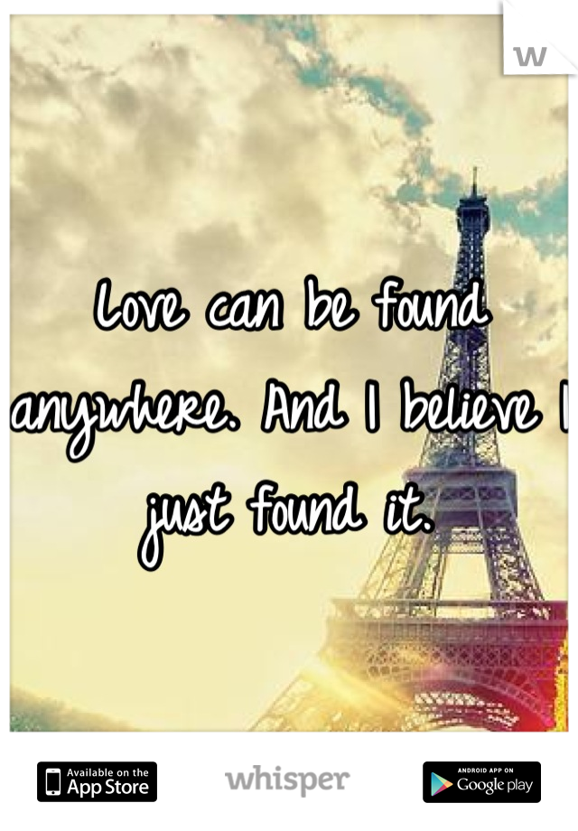 Love can be found anywhere. And I believe I just found it.