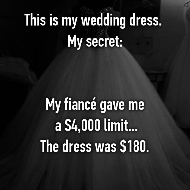 This is my wedding dress.  My secret:   My fiancé gave me  a $4,000 limit... The dress was $180.