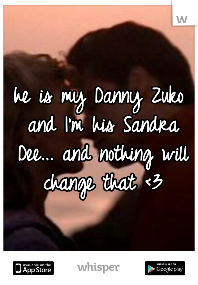 he is my Danny Zuko and I'm his Sandra Dee... and nothing will change that <3