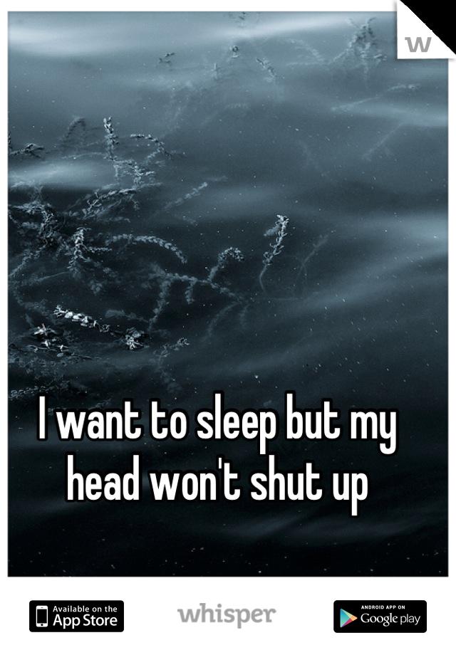 I want to sleep but my head won't shut up