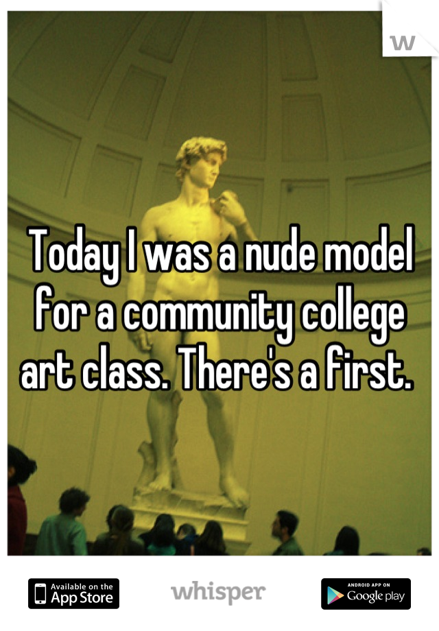 Today I was a nude model for a community college art class. There's a first.