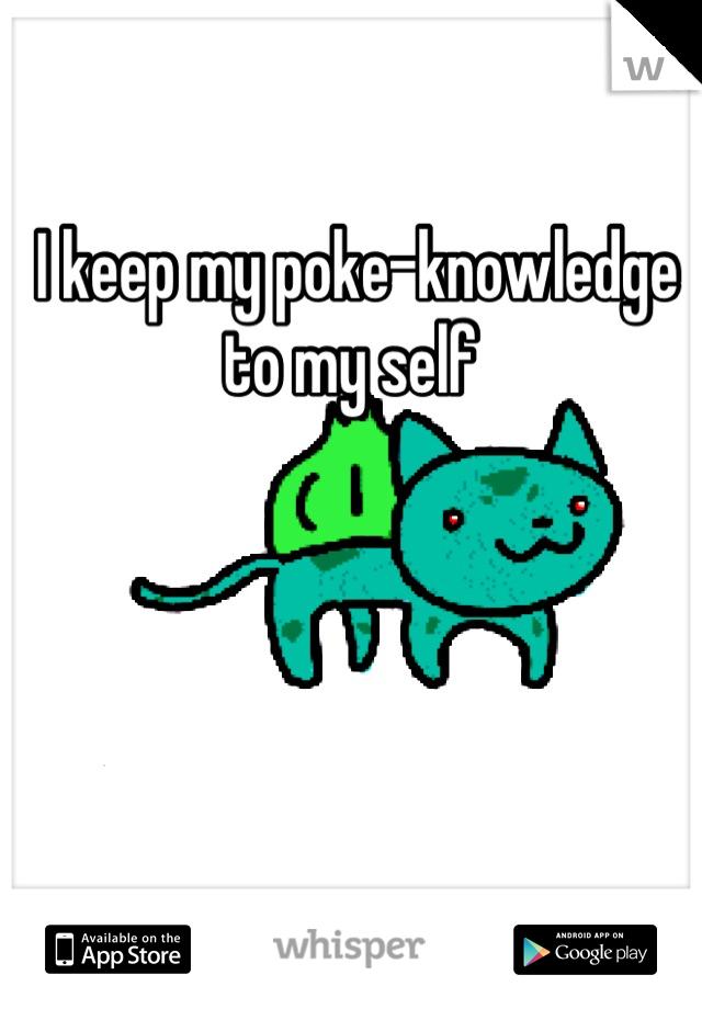 I keep my poke-knowledge to my self
