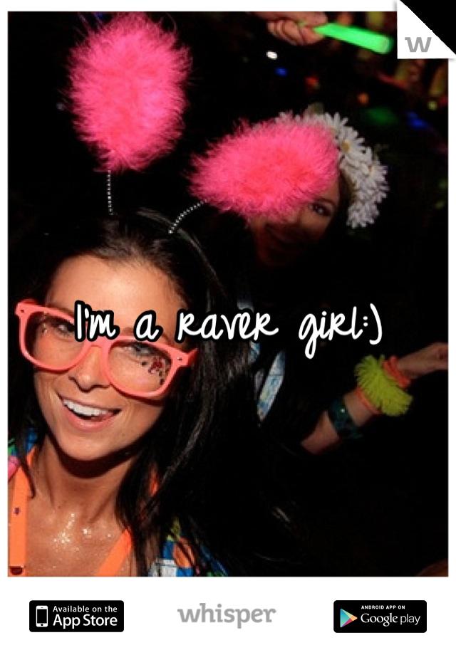 I'm a raver girl:)