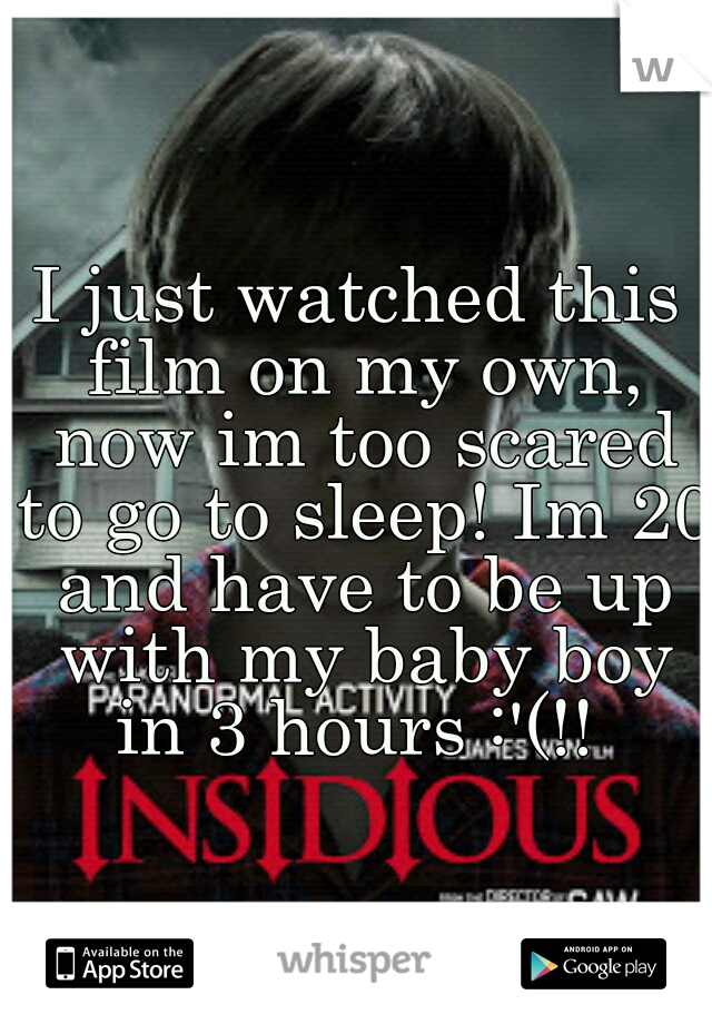 I just watched this film on my own, now im too scared to go to sleep! Im 20 and have to be up with my baby boy in 3 hours :'(!!