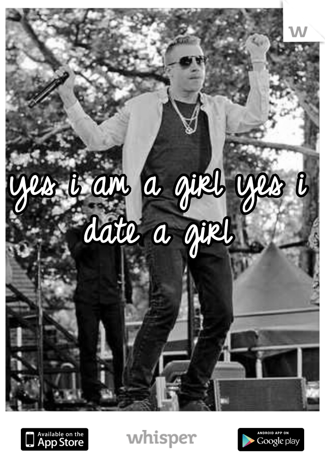 yes i am a girl yes i date a girl