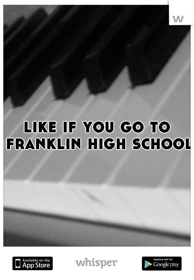 like if you go to franklin high school