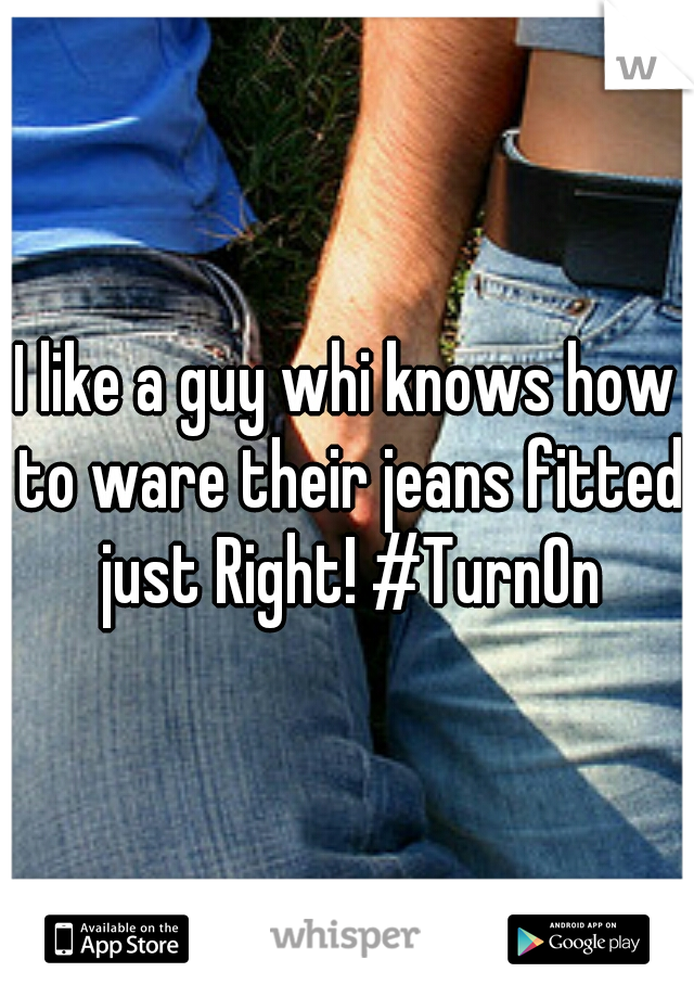 I like a guy whi knows how to ware their jeans fitted just Right! #TurnOn