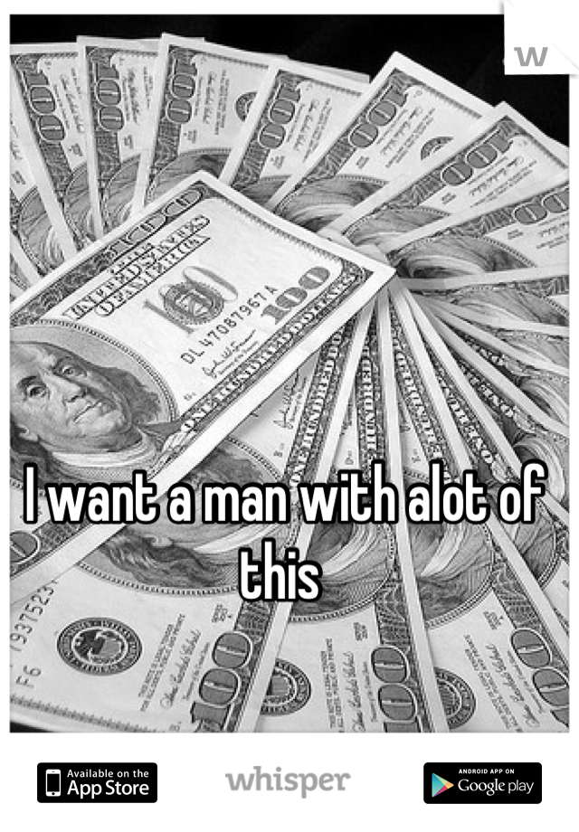 I want a man with alot of this
