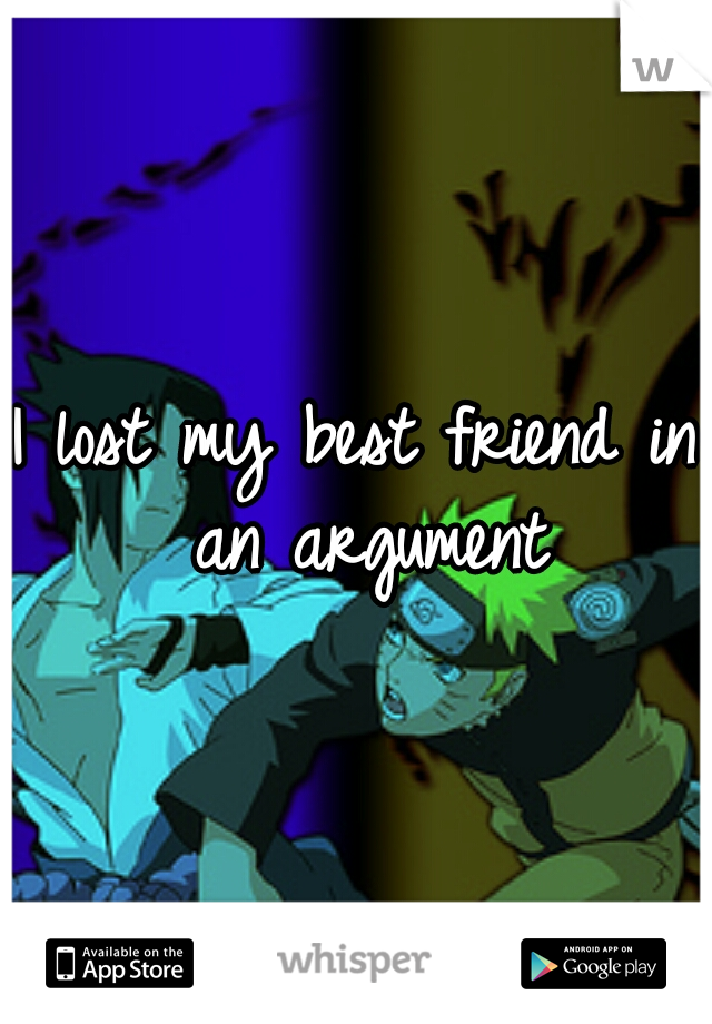 I lost my best friend in an argument
