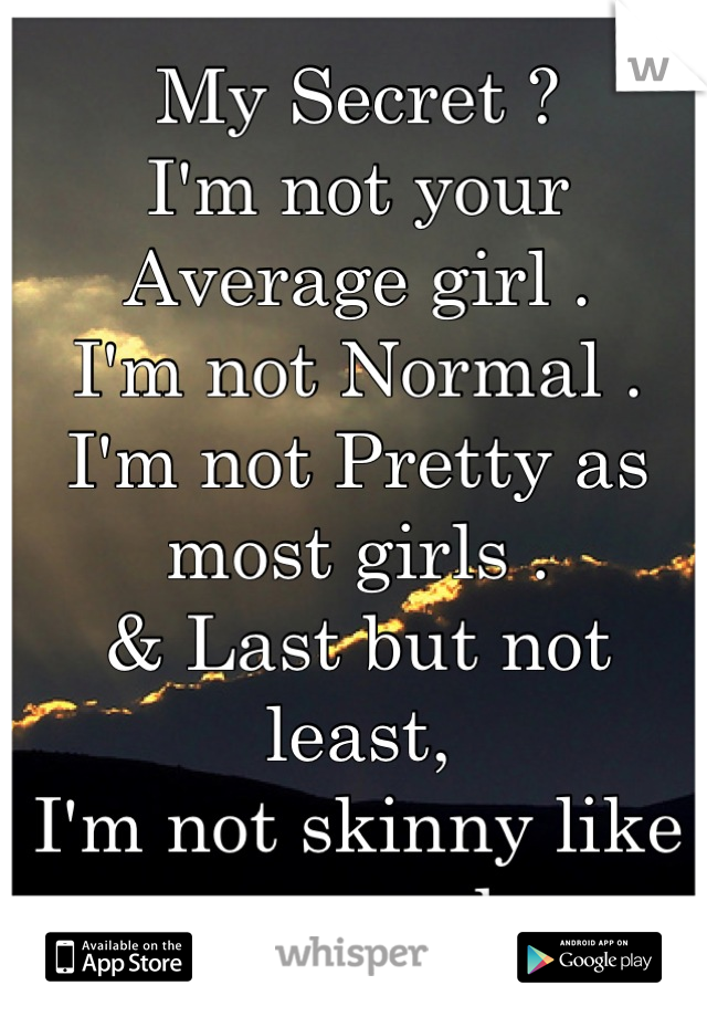 My Secret Im Not Your Average Girl Normal Pretty