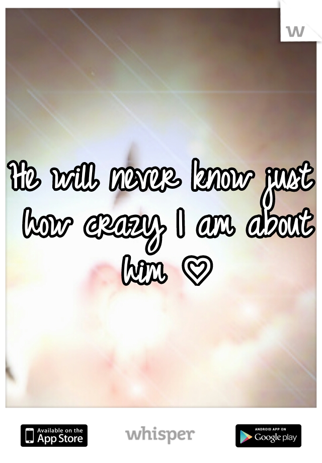 He will never know just how crazy I am about him ♡