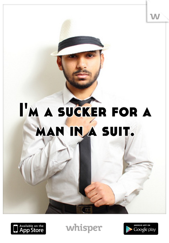 I'm a sucker for a man in a suit.