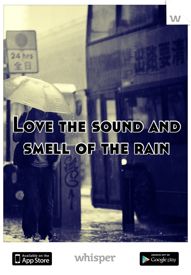 Love the sound and smell of the rain