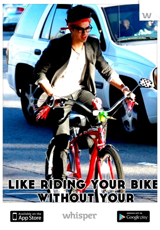 like riding your bike without your parents?