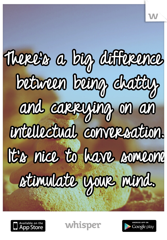 There's a big difference between being chatty and carrying on an