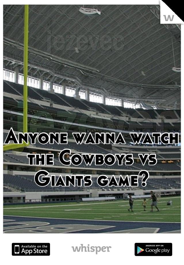 Anyone wanna watch the Cowboys vs Giants game?