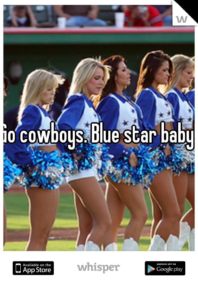 Go cowboys. Blue star baby!