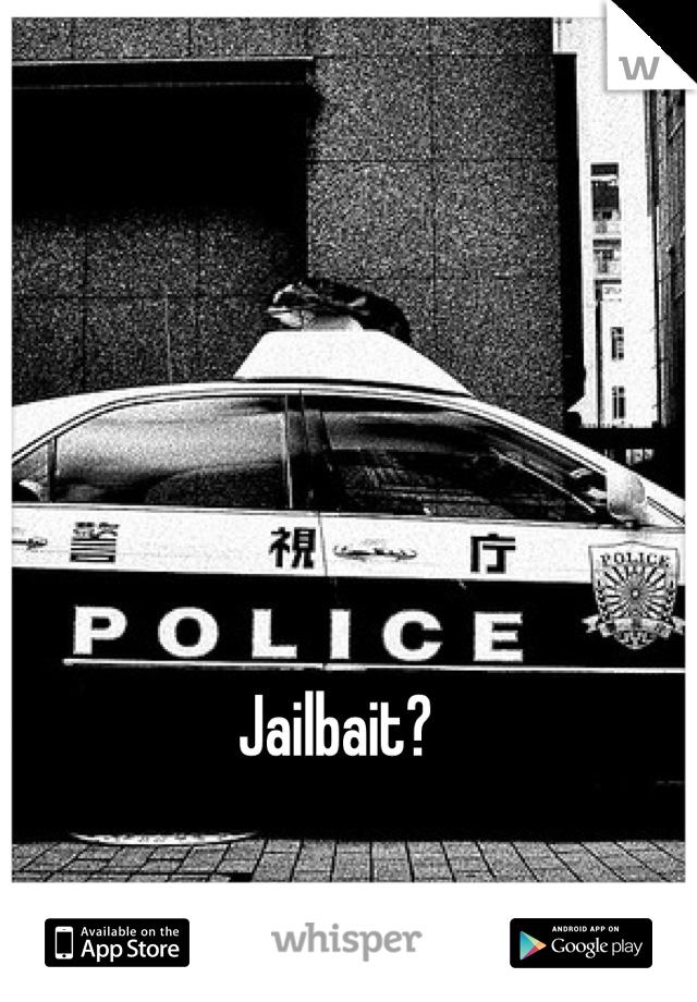 Jailbait?