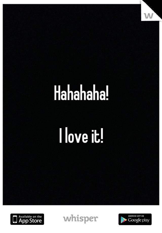 Hahahaha!  I love it!