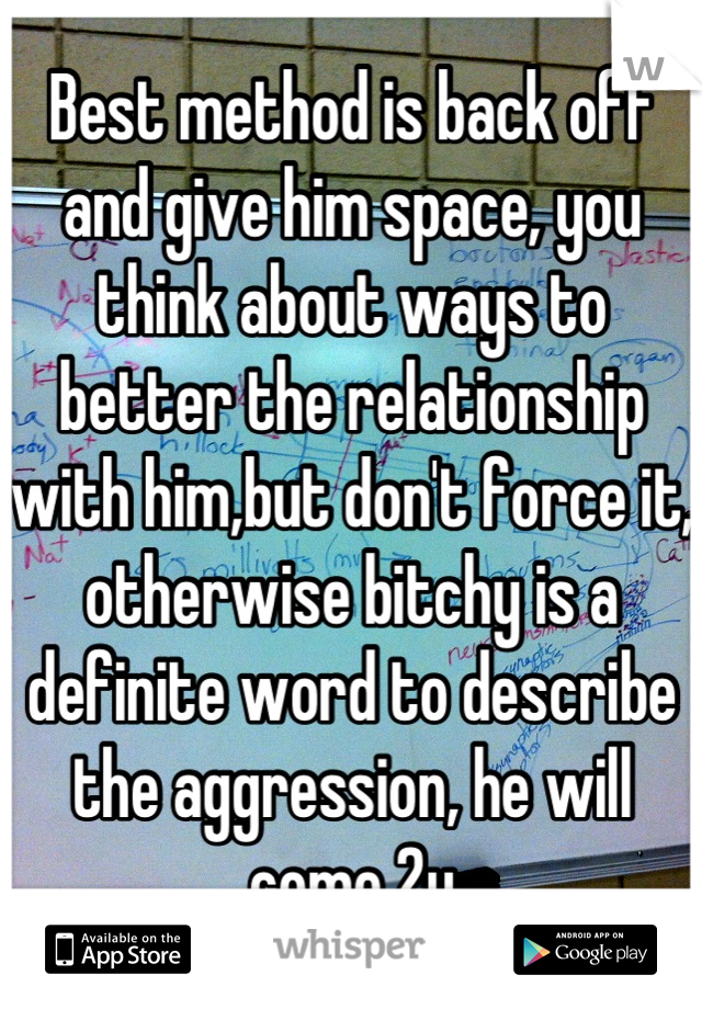 Give A Man Space And He Will Come Back