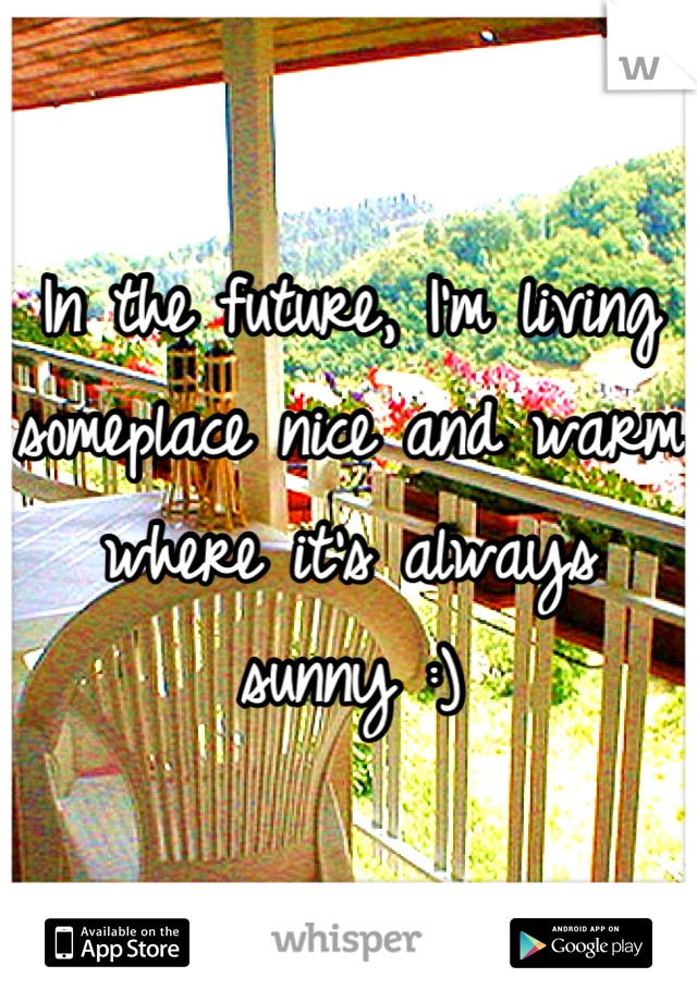 In the future, I'm living someplace nice and warm where it's always sunny :)