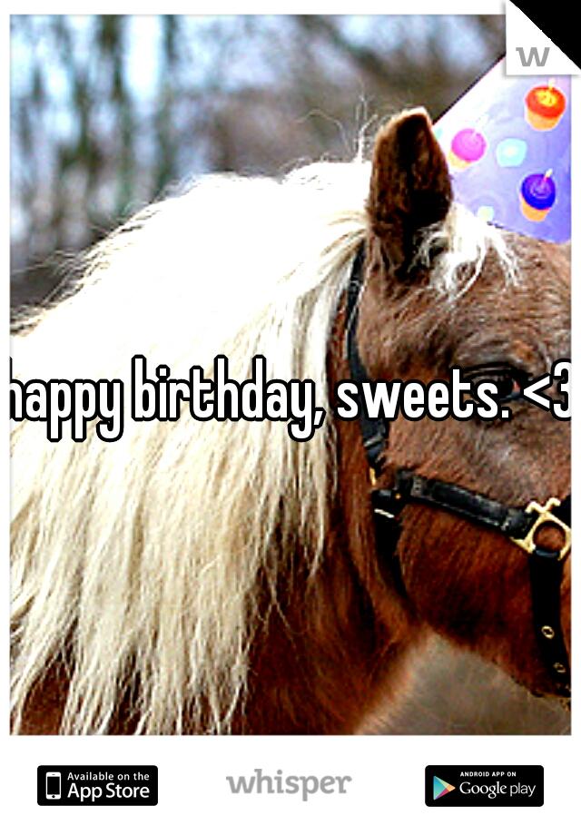 happy birthday, sweets. <3