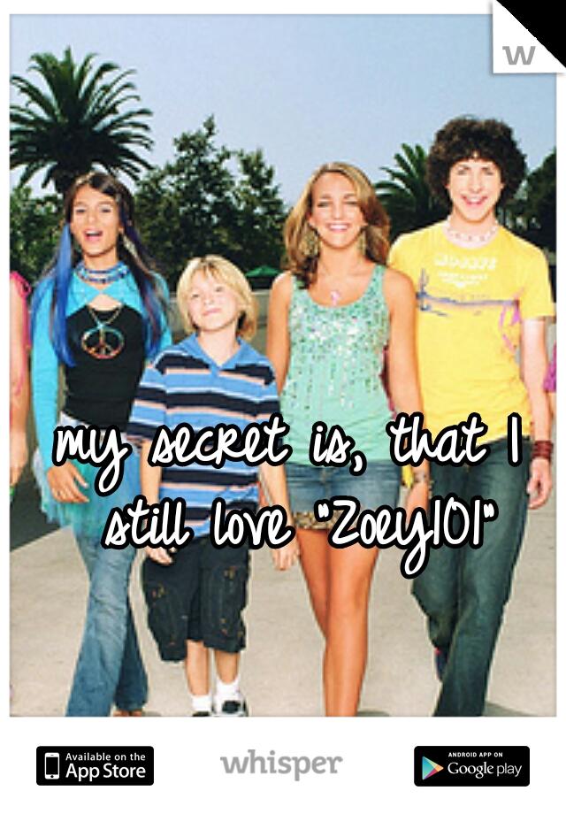 "my secret is, that I still love ""Zoey101"""