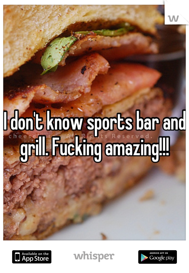 I don't know sports bar and grill. Fucking amazing!!!