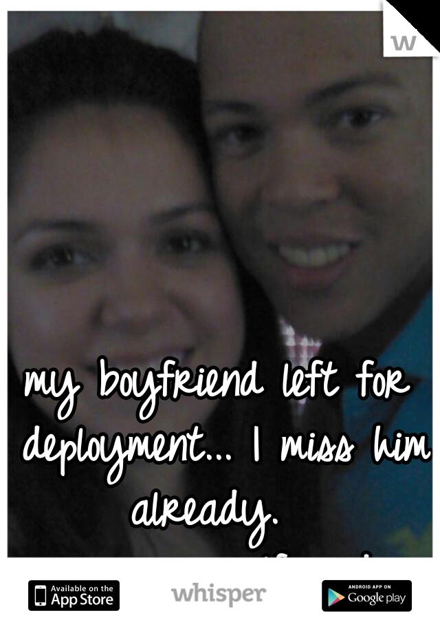 my boyfriend left for deployment... I miss him already.     #navygirlfriend