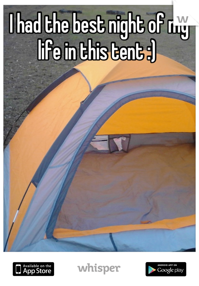 I had the best night of my life in this tent :)