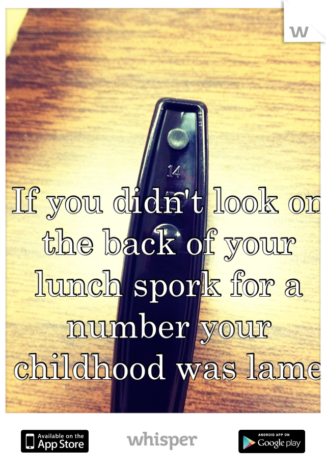 If you didn't look on the back of your lunch spork for a number your childhood was lame