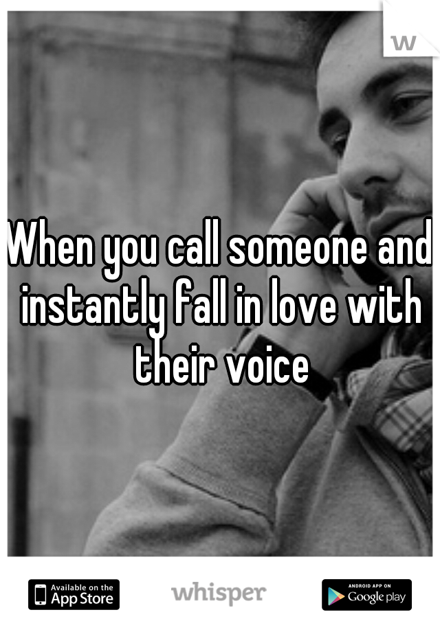 When you call someone and instantly fall in love with their voice