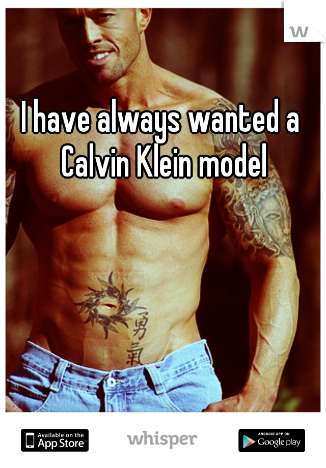 I have always wanted a Calvin Klein model