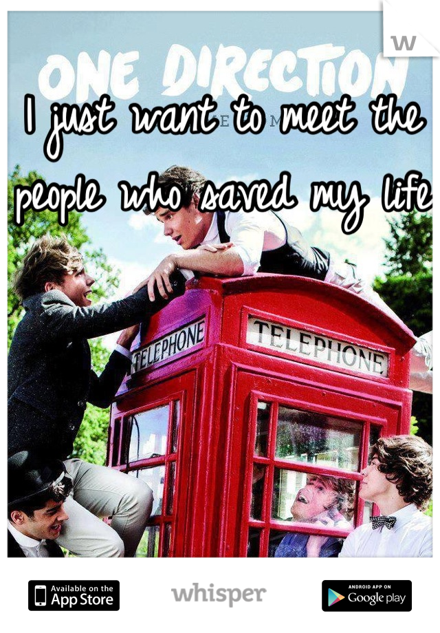 I just want to meet the people who saved my life