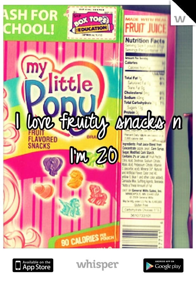 I love fruity snacks n I'm 20