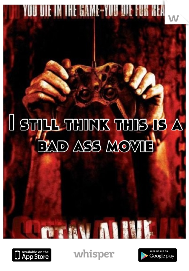 I still think this is a bad ass movie