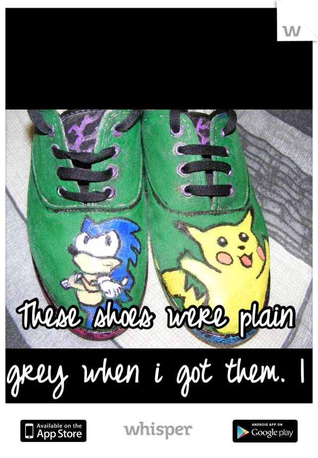 These shoes were plain grey when i got them. I painted these!! :D