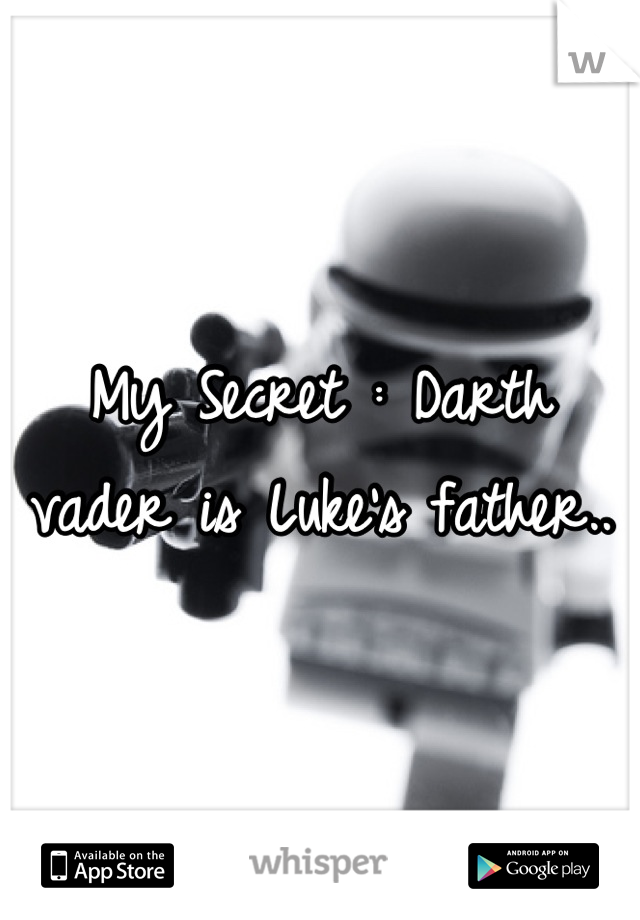 My Secret : Darth vader is Luke's father..